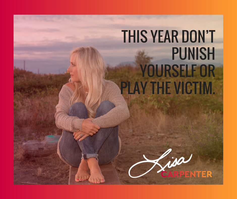 This year don't punish yourself OR play the victim.
