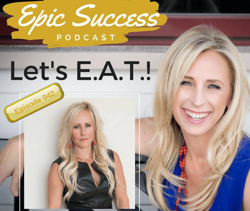 Epic Succes Podcast: Let's E.A.T!
