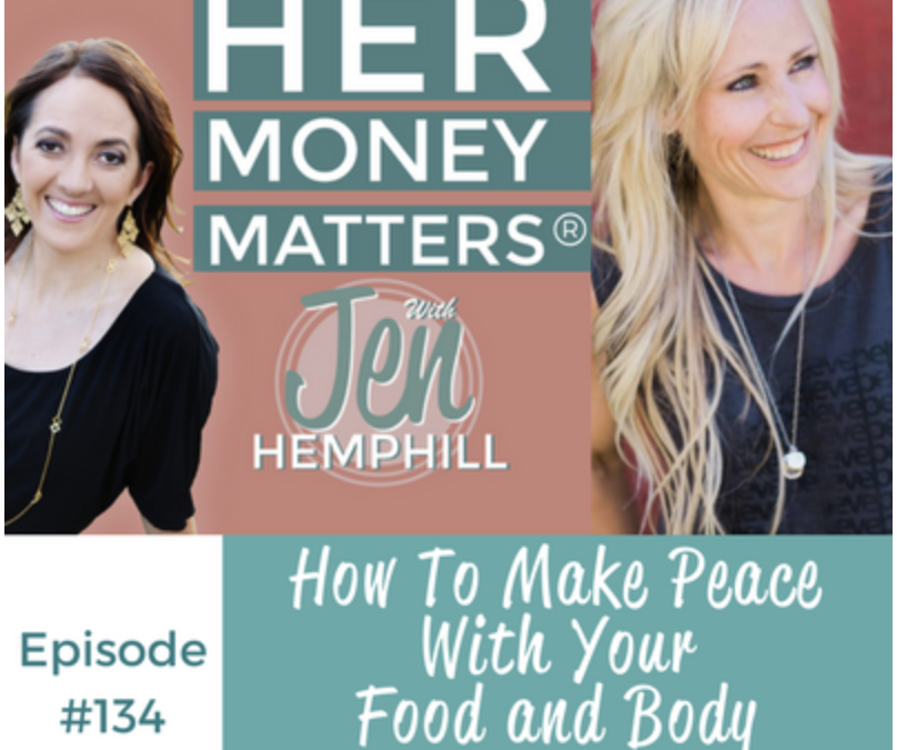 Her Money Matters: How To Make Peace With Your Food and Body