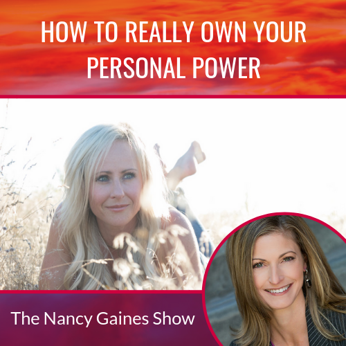 How to Really Own Your Personal Power on the Nancy Gaines Show