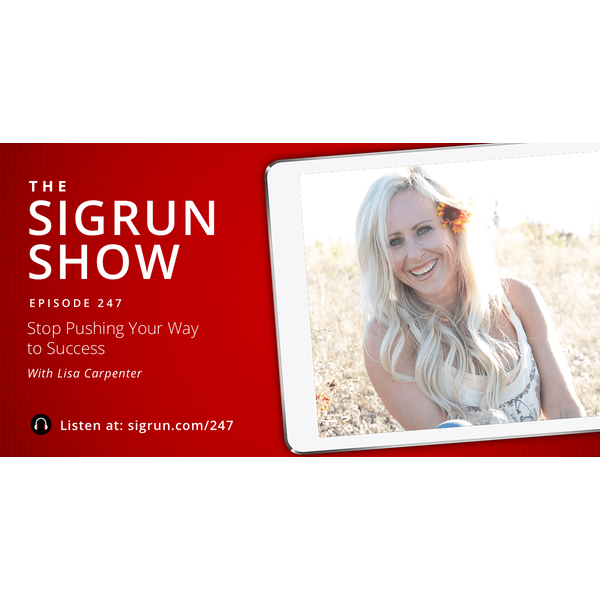 The Sigrun Show: Stop Pushing Your Way to Success