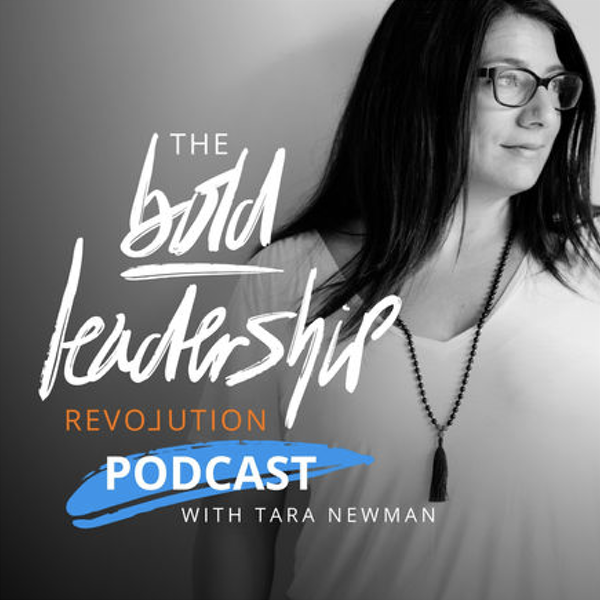 The Bold Leadership Podcast with Tara Newman